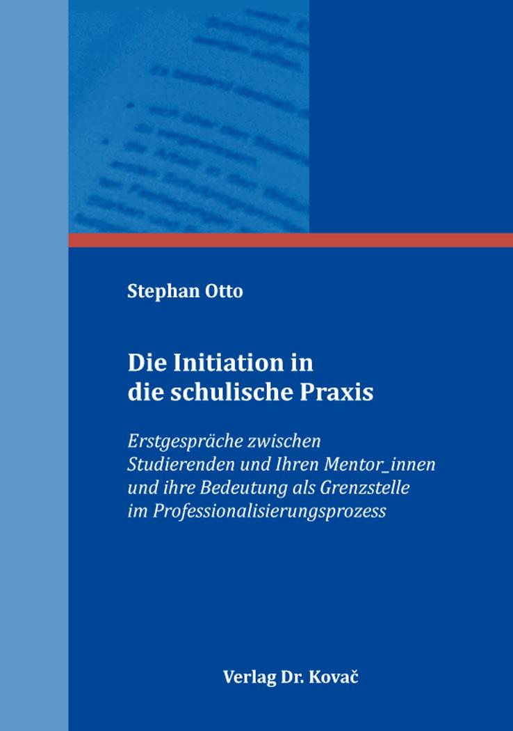 Cover: Die Initiation in die schulische Praxis
