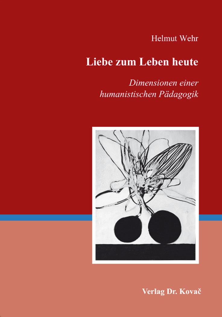 Cover: Liebe zum Leben heute – Dimensionen einer humanistischen Pädagogik