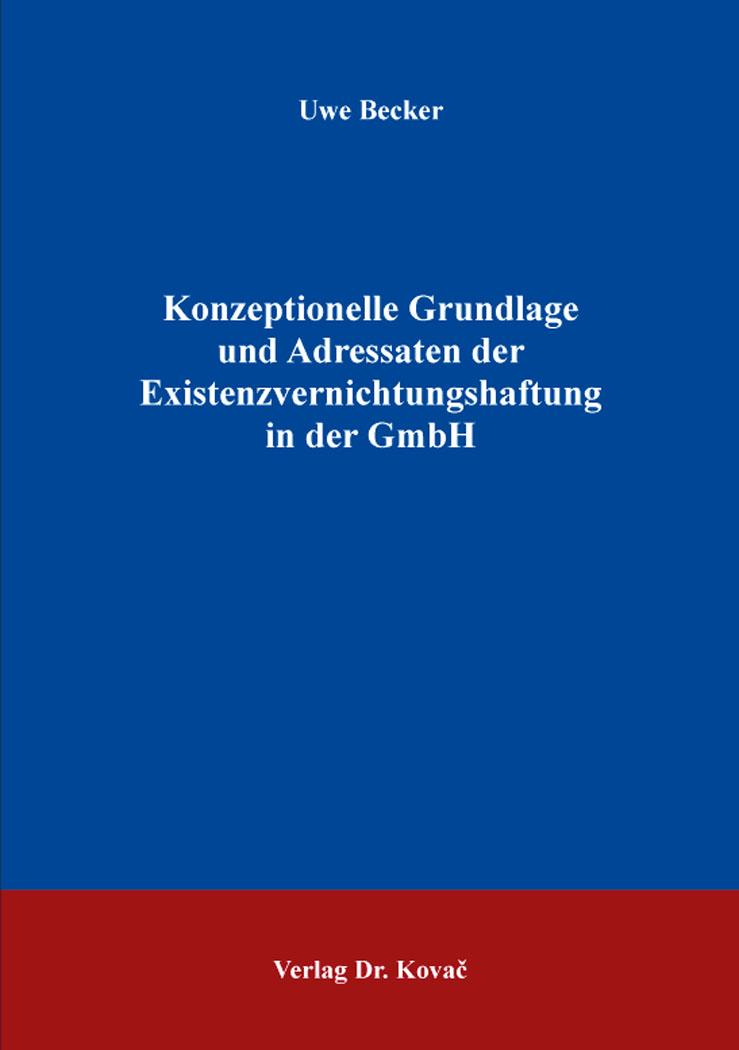 Cover: Konzeptionelle Grundlage und Adressaten der Existenzvernichtungshaftung in der GmbH