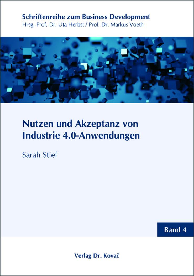 Cover: Nutzen und Akzeptanz von Industrie 4.0-Anwendungen