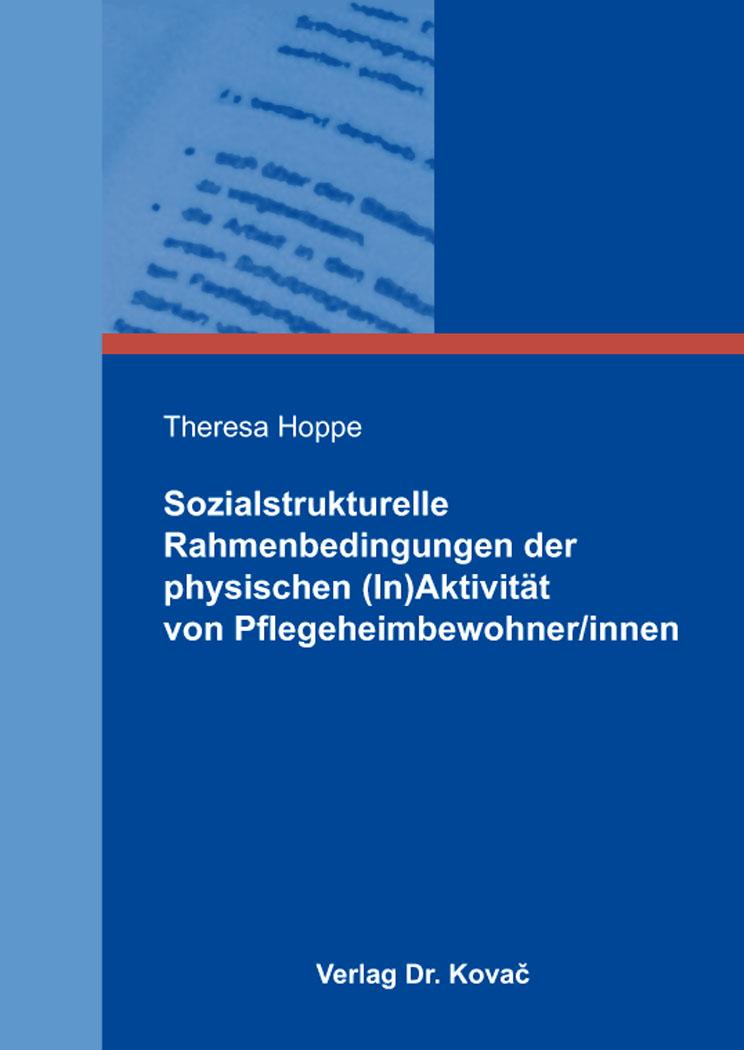 Cover: Sozialstrukturelle Rahmenbedingungen der physischen (In)Aktivität von Pflegeheimbewohner/innen