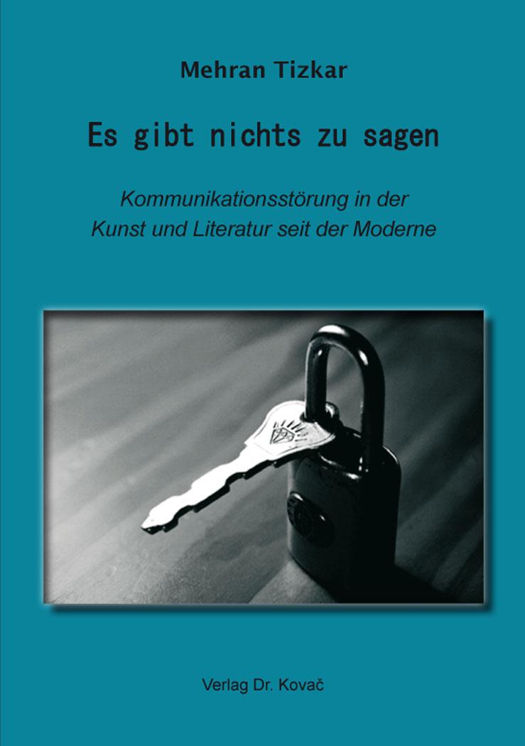 Cover: Es gibt nichts zu sagen – Kommunikationsstörung in der Kunst und Literatur seit der Moderne
