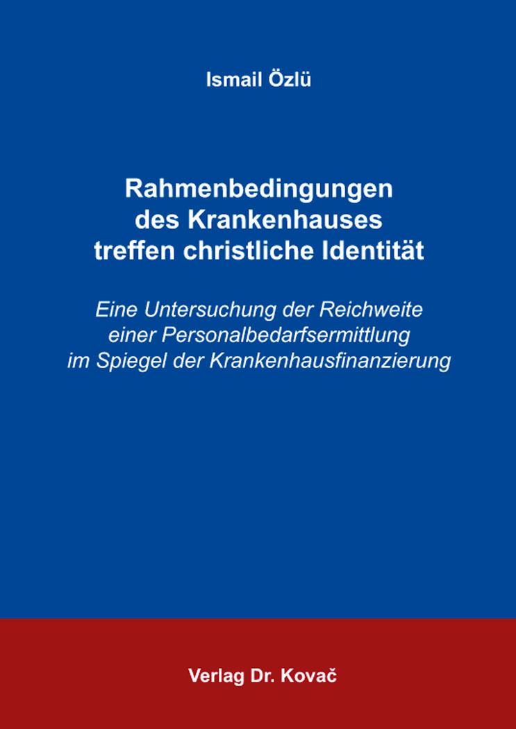 Cover: Rahmenbedingungen des Krankenhauses treffen christliche Identität