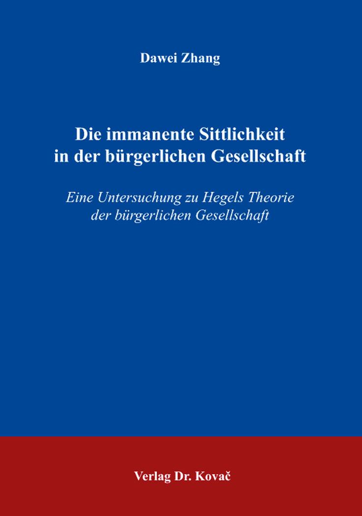 Cover: Die immanente Sittlichkeit in der bürgerlichen Gesellschaft