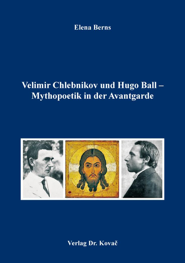 Cover: Velimir Chlebnikov und Hugo Ball – Mythopoetik in der Avantgarde