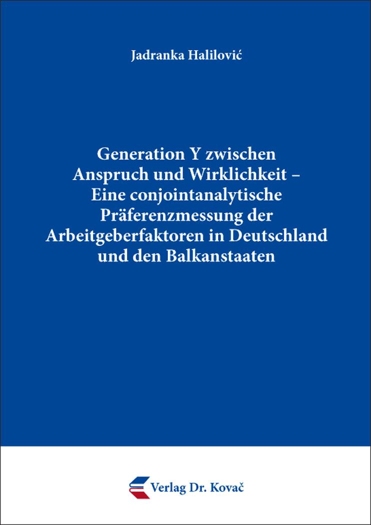 Cover: Generation Y zwischen Anspruch und Wirklichkeit – Eine conjointanalytische Präferenzmessung der Arbeitgeberfaktoren in Deutschland und den Balkanstaaten