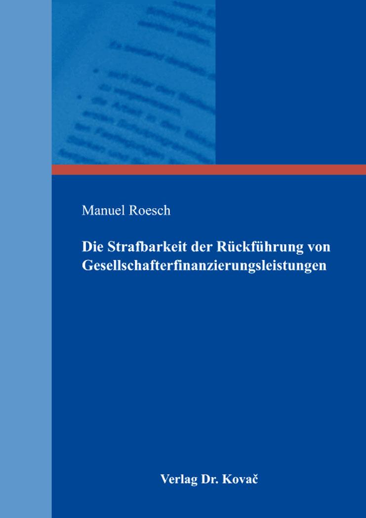 Cover: Die Strafbarkeit der Rückführung von Gesellschafterfinanzierungsleistungen