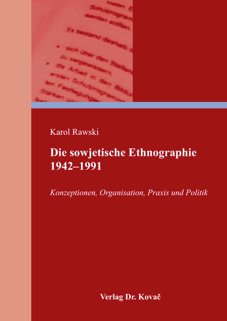 Cover: Die sowjetische Ethnographie 1942–1991