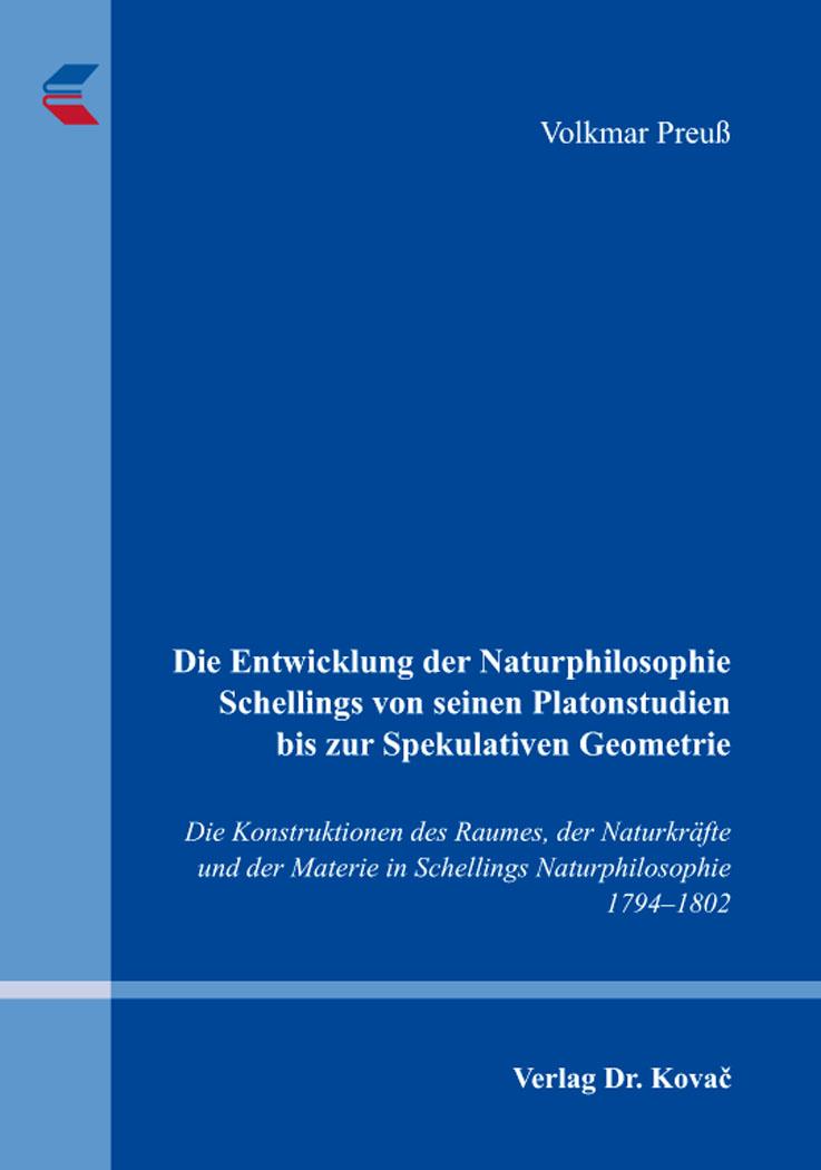 Cover: Die Entwicklung der Naturphilosophie Schellings von seinen Platonstudien bis zur Spekulativen Geometrie