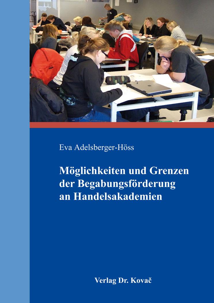 Cover: Möglichkeiten und Grenzen der Begabungsförderung an Handelsakademien