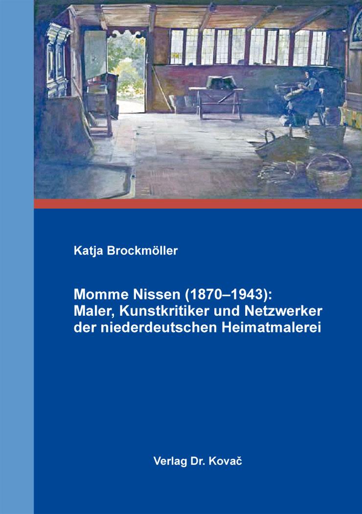 Cover: Momme Nissen (1870–1943): Maler, Kunstkritiker und Netzwerker der niederdeutschen Heimatmalerei