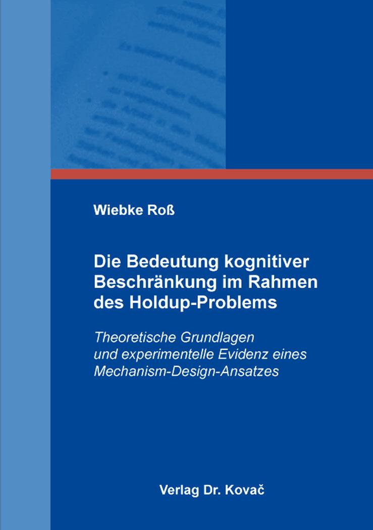 Die Bedeutung kognitiver Beschränkung im Rahmen des Holdup-Problems ...