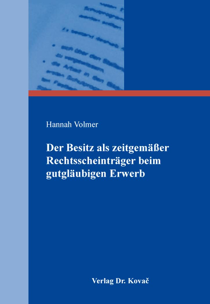 Cover: Der Besitz als zeitgemäßer Rechtsscheinträger beim gutgläubigen Erwerb