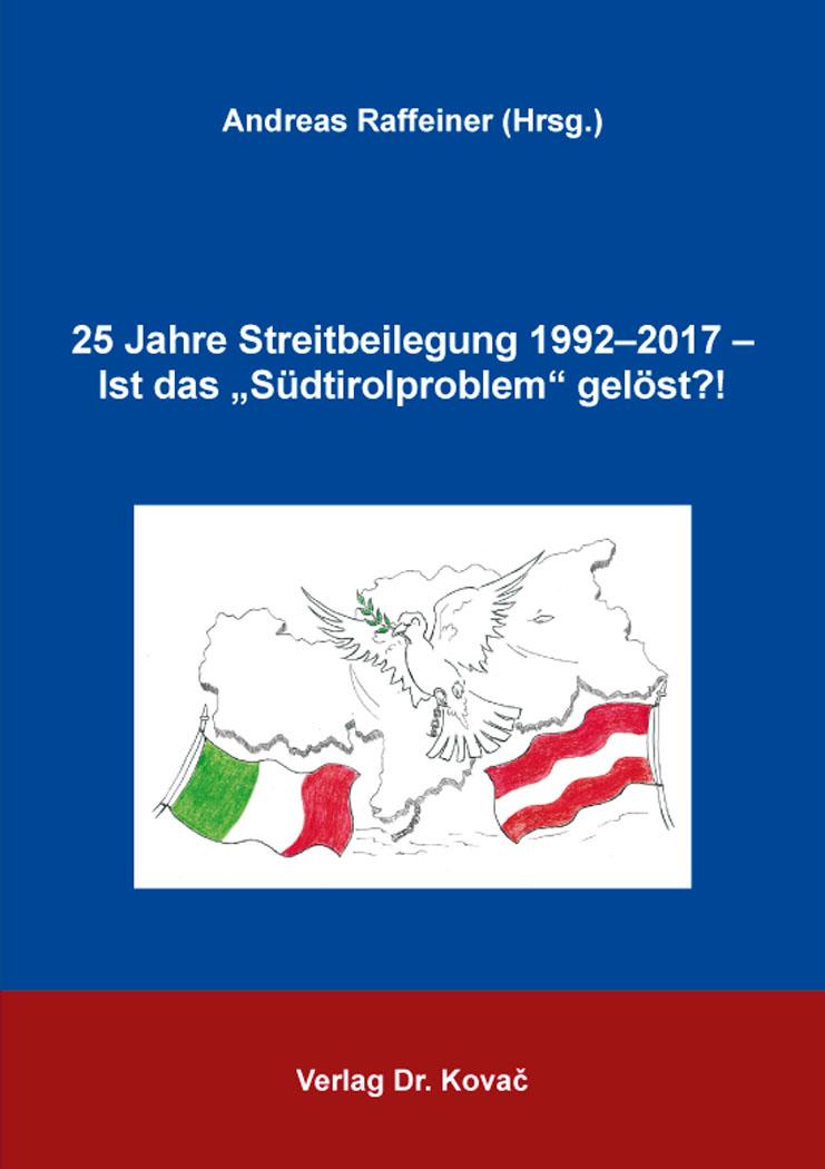 """Cover: 25 Jahre Streitbeilegung 1992–2017 – Ist das """"Südtirolproblem"""" gelöst?!"""