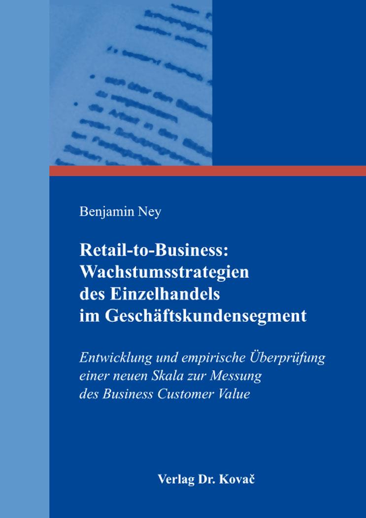 Cover: Retail-to-Business: Wachstumsstrategien des Einzelhandels im Geschäftskundensegment