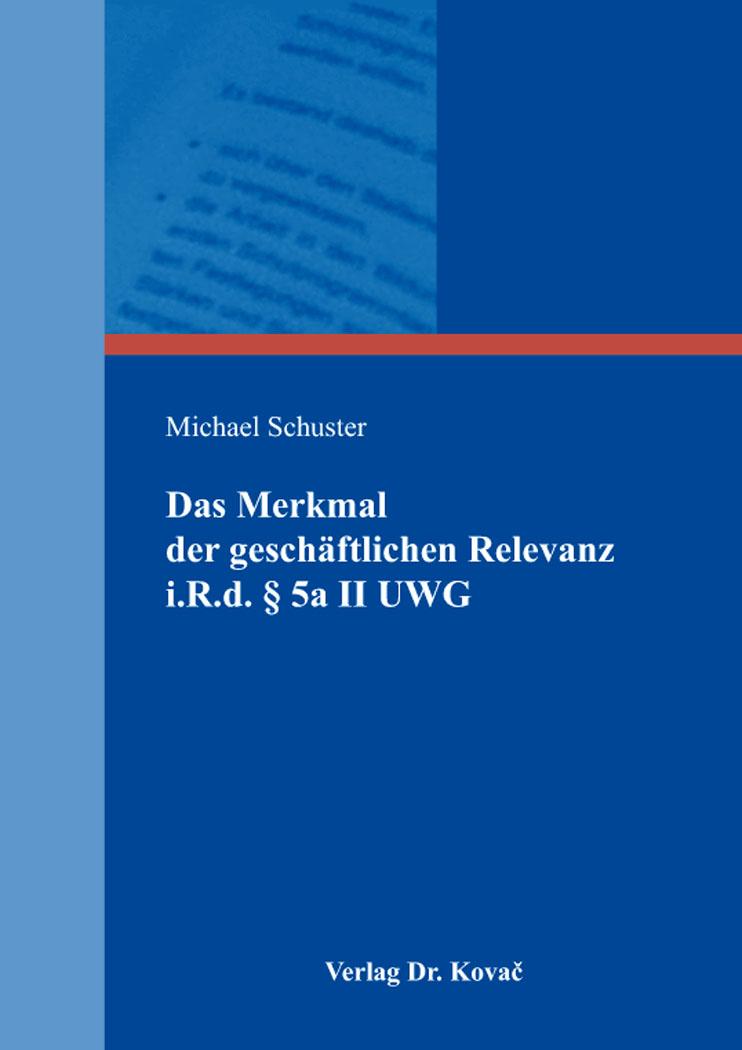 Cover: Das Merkmal der geschäftlichen Relevanz i.R.d. § 5a II UWG