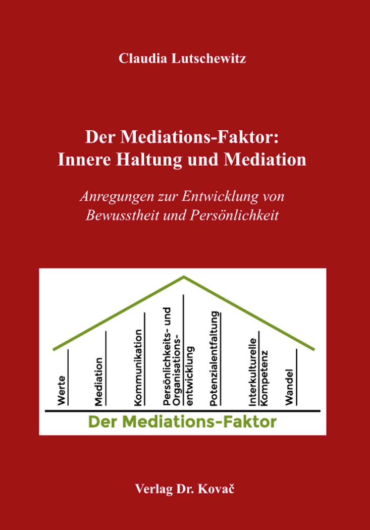 Cover: Der Mediations-Faktor: Innere Haltung und Mediation