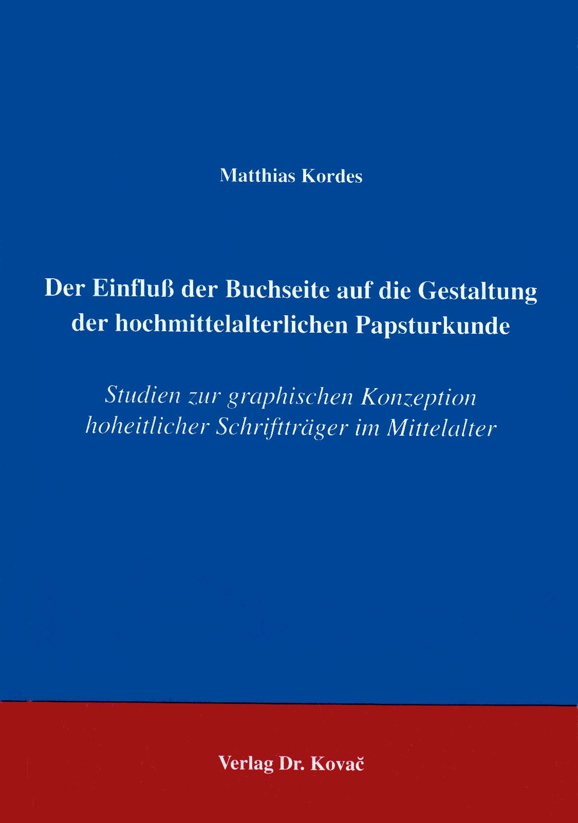 Cover: Der Einfluß der Buchseite auf die Gestaltung der hochmittelalterlichen Papsturkunde
