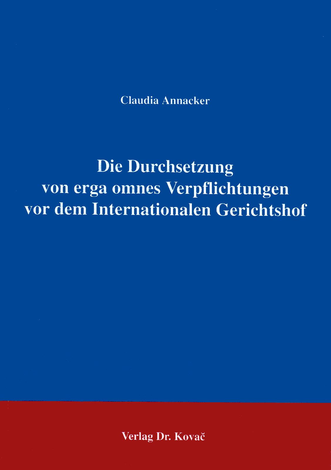 Cover: Die Durchsetzung von erga omnes Verpflichtungen vor dem Internationalen Gerichtshof