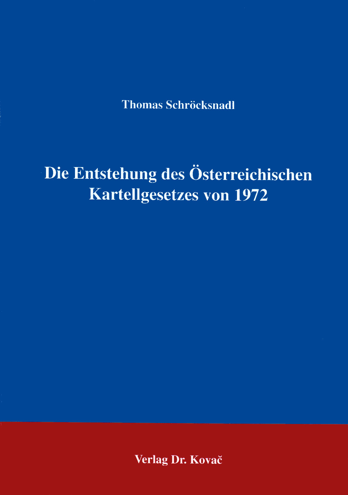 Cover: Die Entstehung des Österreichischen Kartellgesetzes von 1972