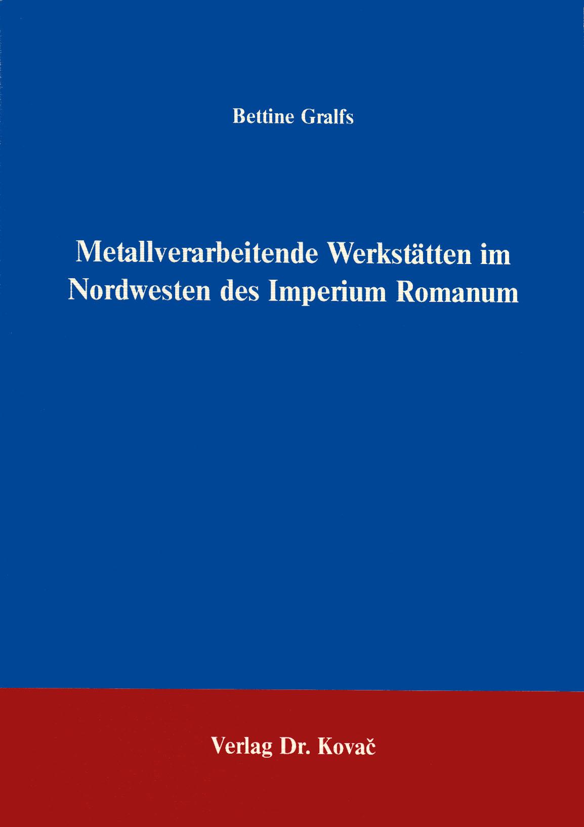 Cover: Metallverarbeitende Werkstätten im Nordwesten des Imperium Romanum