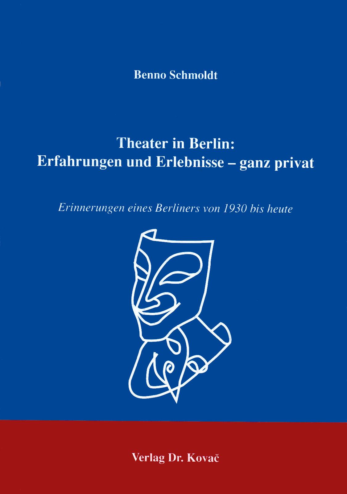 Cover: Theater in Berlin: Erfahrungen und Erlebnisse - ganz privat