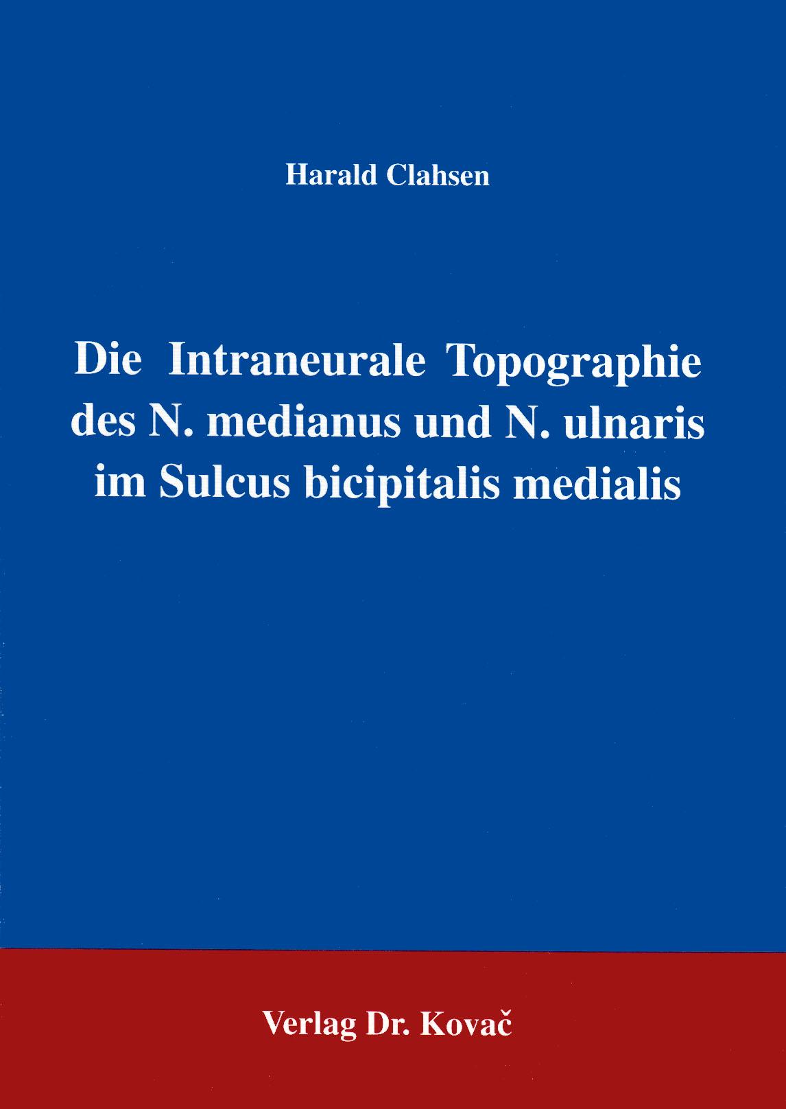 Cover: Die intraneurale Topographie des N. medianus und N. ulnaris im Sulcus bicipitalis medialis