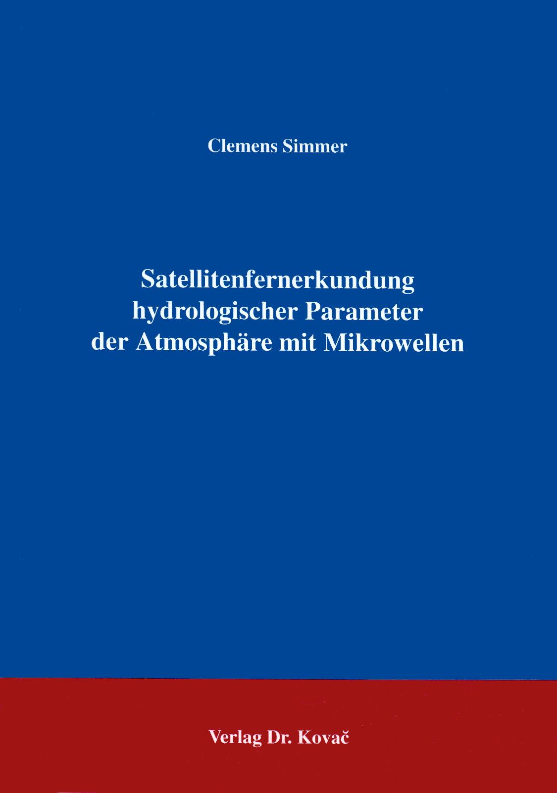 Cover: Satellitenfernerkundung hydrologischer Parameter der Atmosphäre mit Mikrowellen