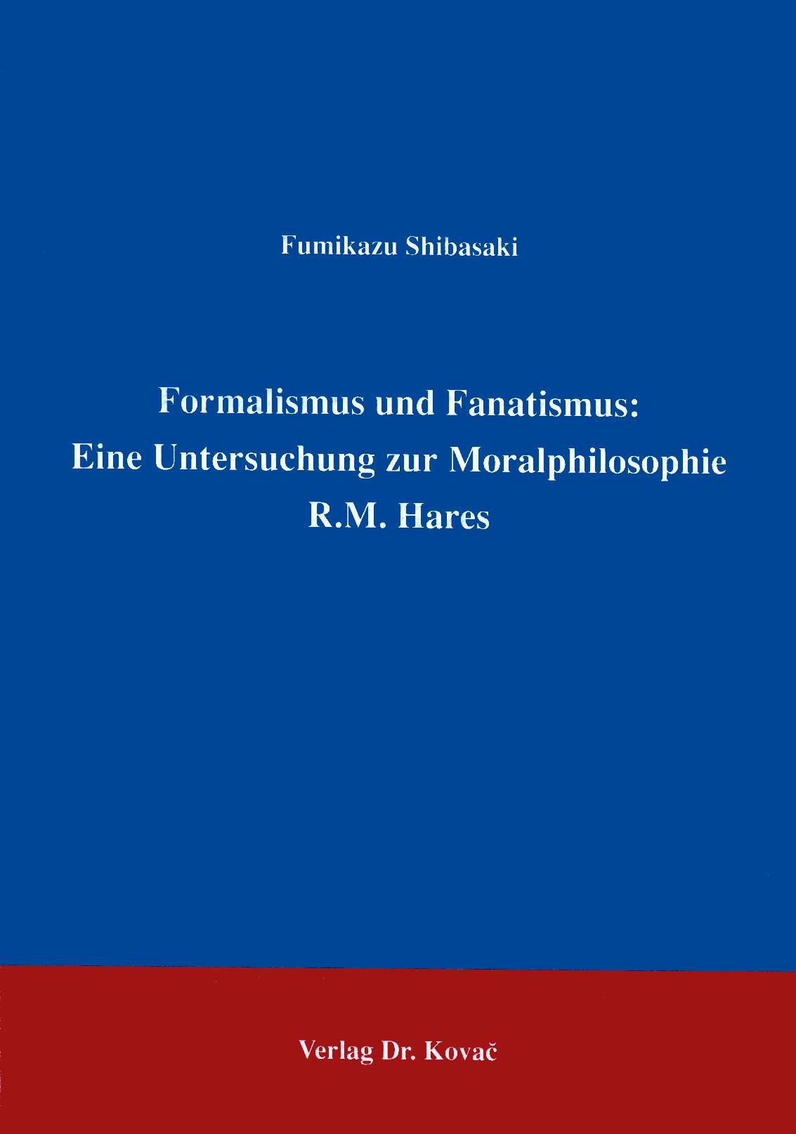 Cover: Formalismus und Fanatismus: Eine Untersuchung zur Moralphilosophie R.M. Hares