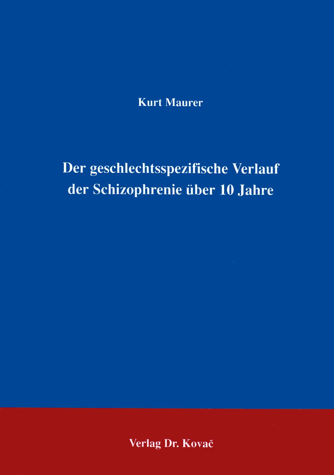 Cover: Der geschlechtsspezifische Verlauf der Schizophrenie über 10 Jahre