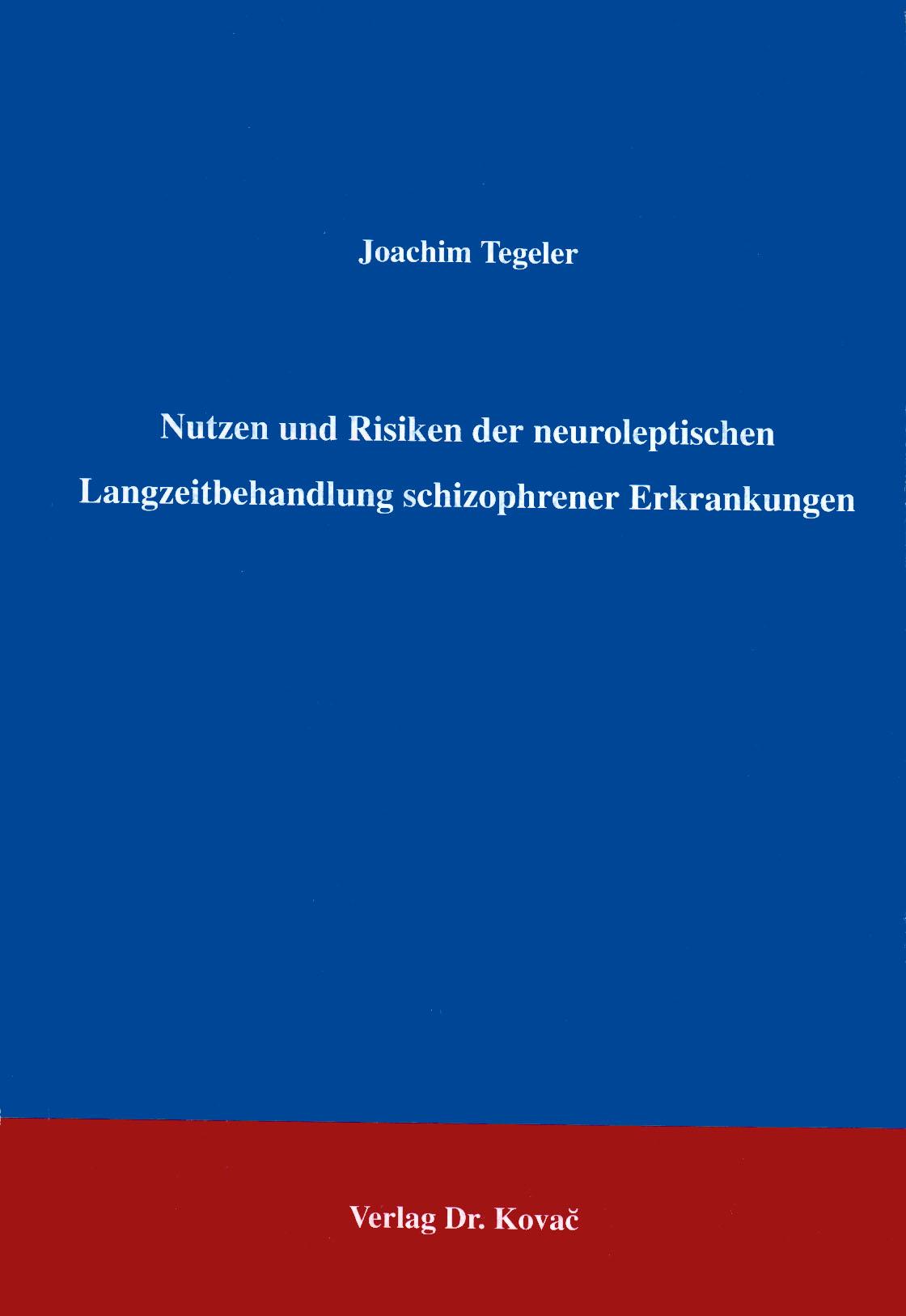 Cover: Nutzen und Risiken der neuroleptischen Langzeitbehandlung schizophrener Erkrankungen