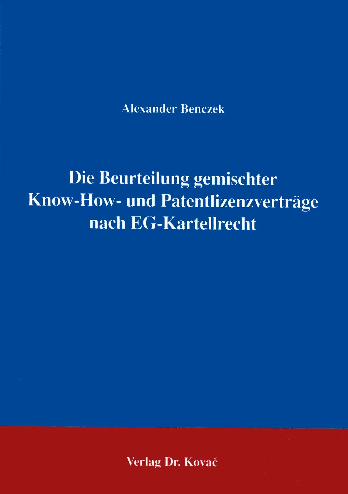 Cover: Die Beurteilung gemischter Know-How- und Patentlizenzverträge nach EG-Kartellrecht