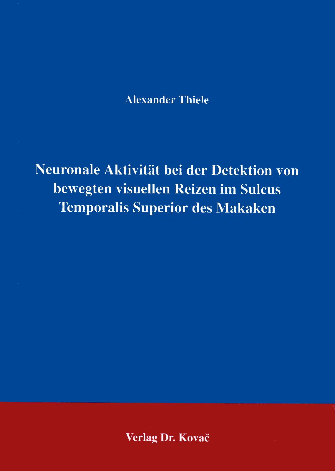 Cover: Neuronale Aktivität bei der Detektion von bewegten visuellen Reizen im Sulcus Temporalis Superior des Makaken