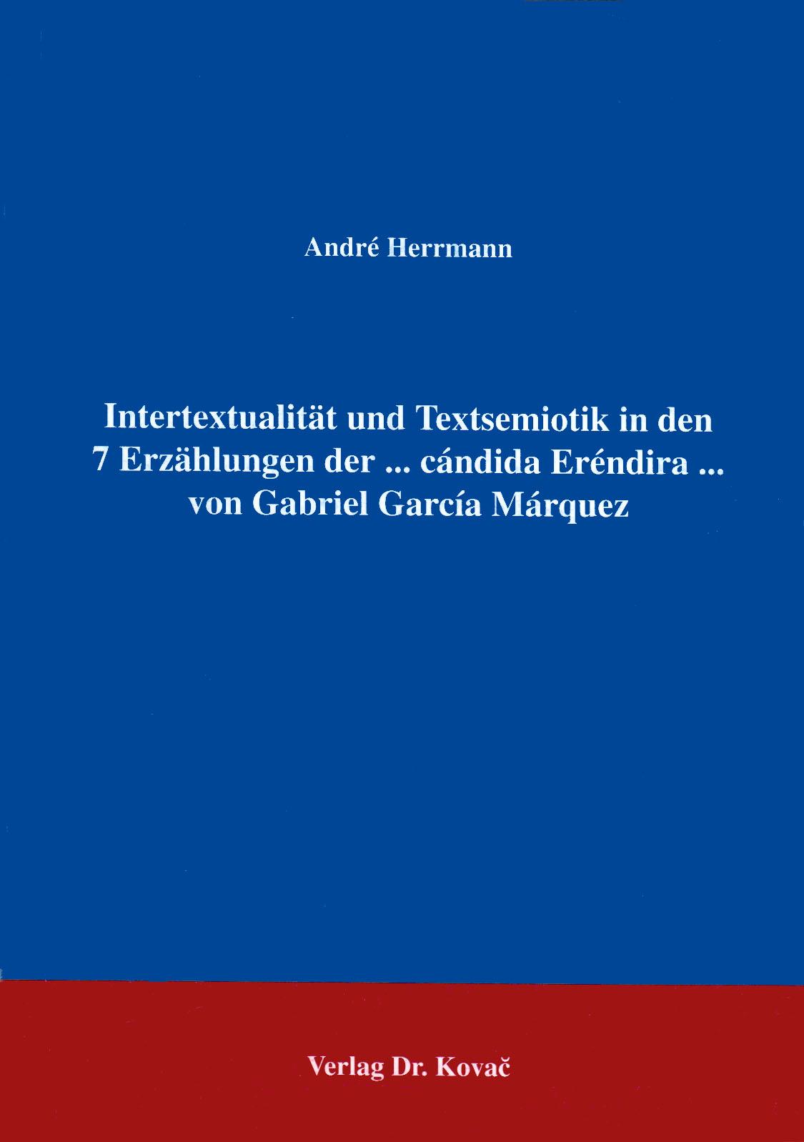 Cover: Intertextualität und Textsemiotik in den sieben Erzählungen der ... cándida Eréndira ... von Gabriel García Márquez