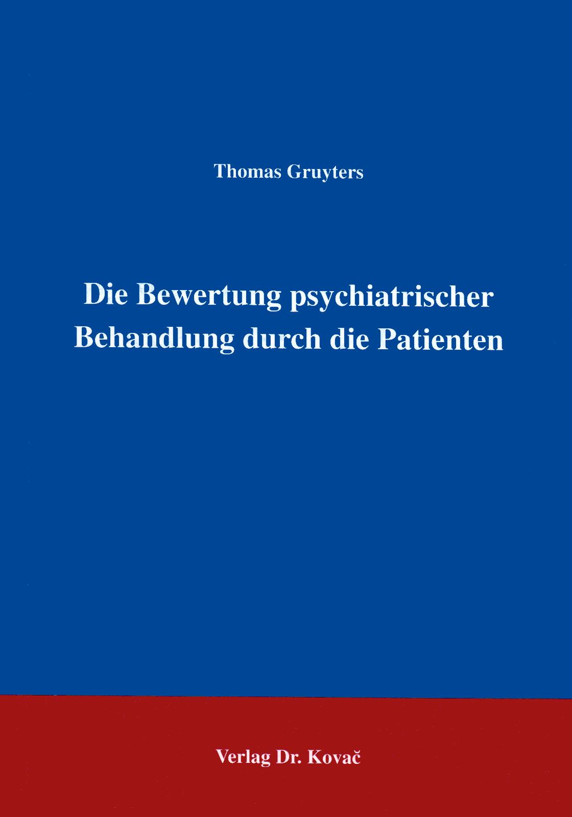 Cover: Die Bewertung psychiatrischer Behandlung durch die Patienten