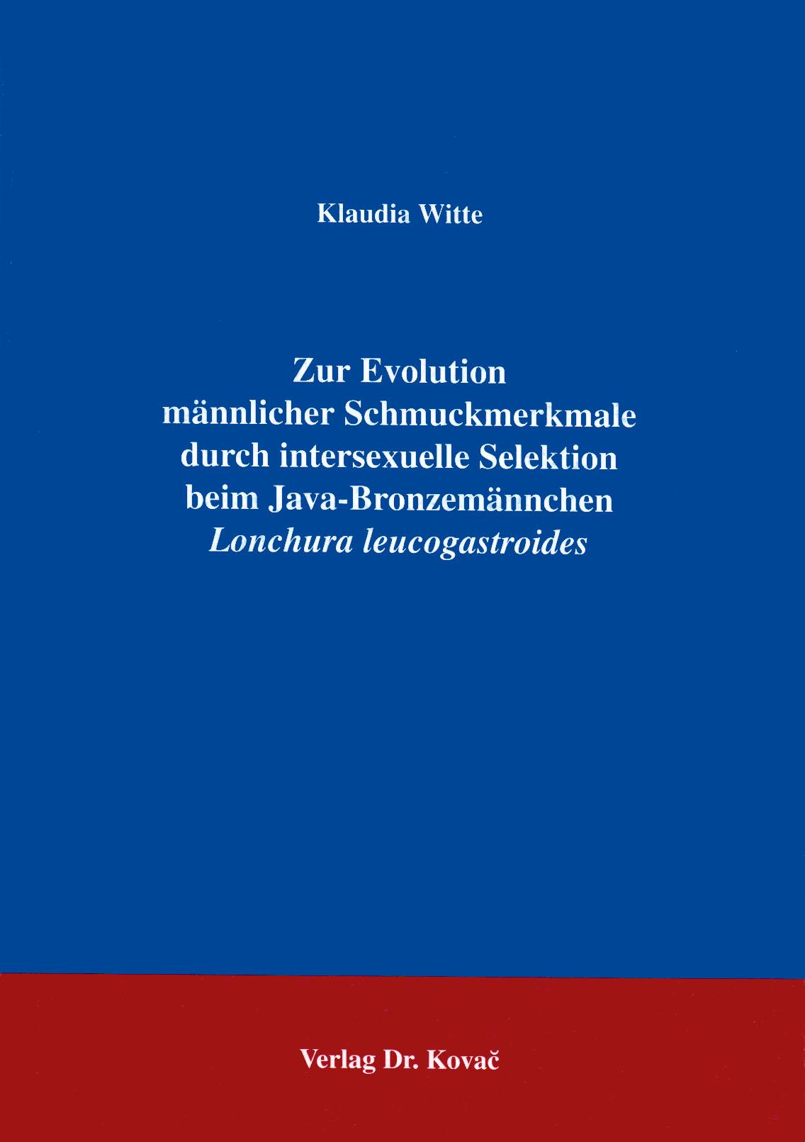 Cover: Zur Evolution männlicher Schmuckmerkmale durch intersexuelle Selektion beim Java-Bronzemännchen  Lonchura leucogastroides