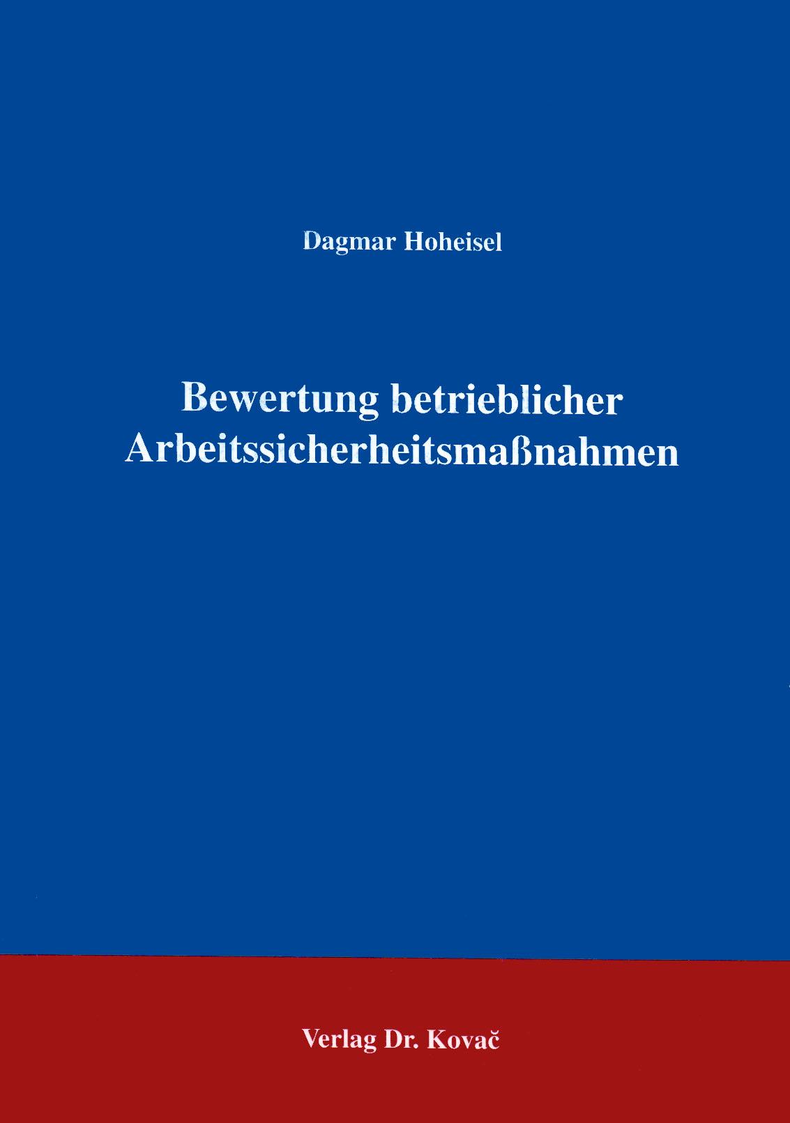Cover: Bewertung betrieblicher Arbeitssicherheitsmaßnahmen