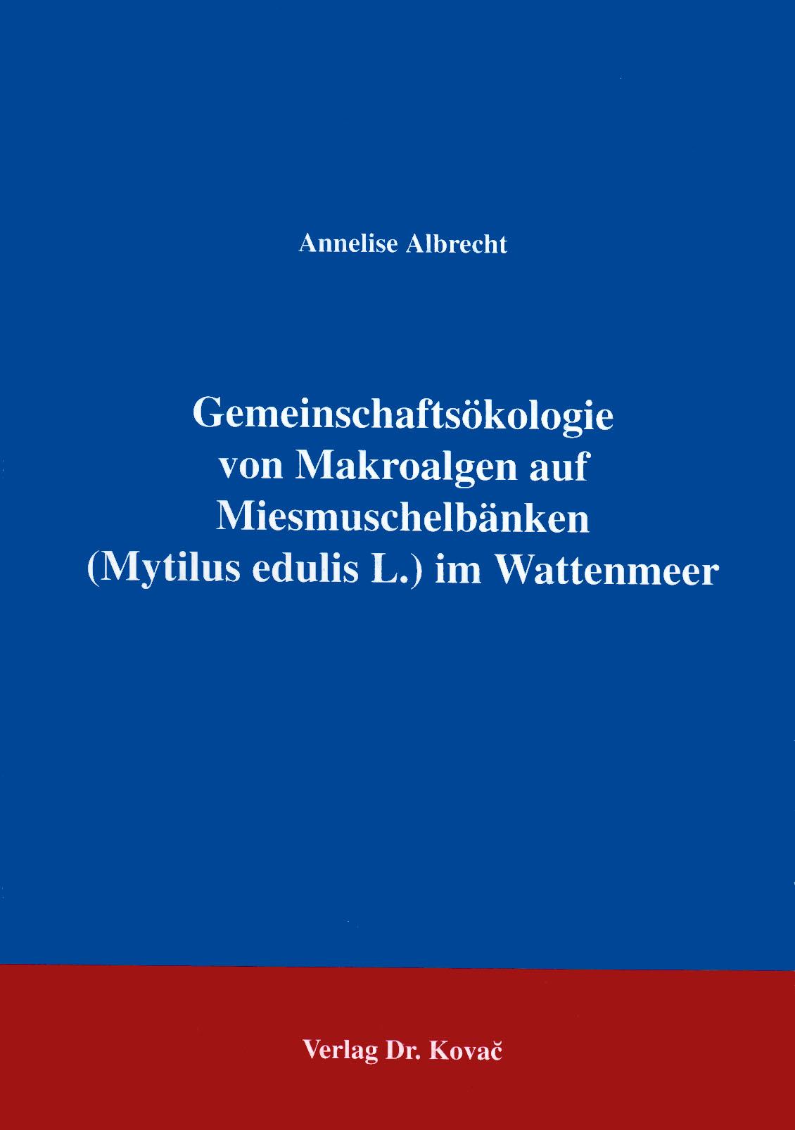 Cover: Gemeinschaftsökologie von Makroalgen auf Miesmuschelbänken (Mytilus edulis L.) im Wattenmeer