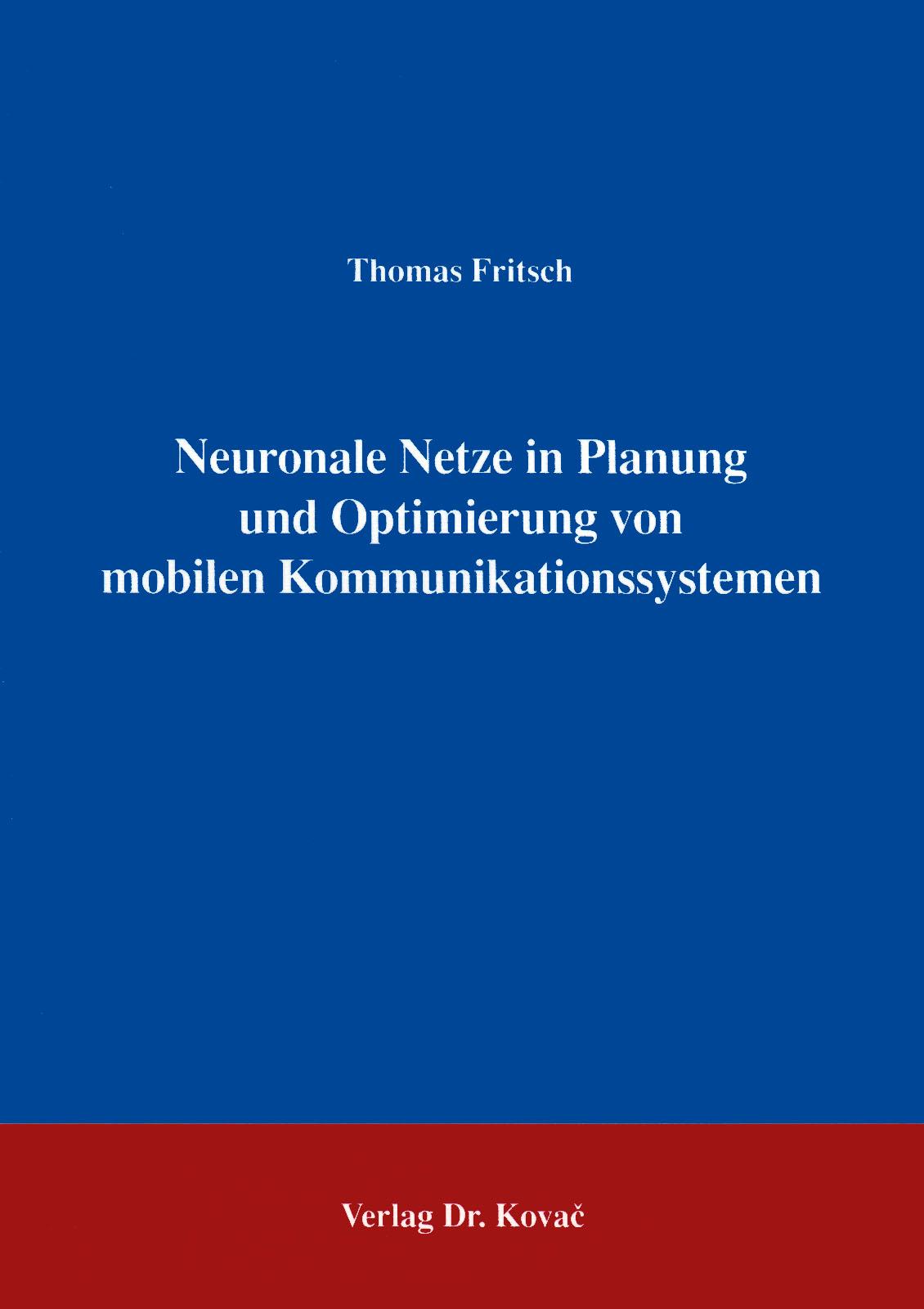 Cover: Neuronale Netze in Planung und Optimierung von mobilen Kommunikationssystemen