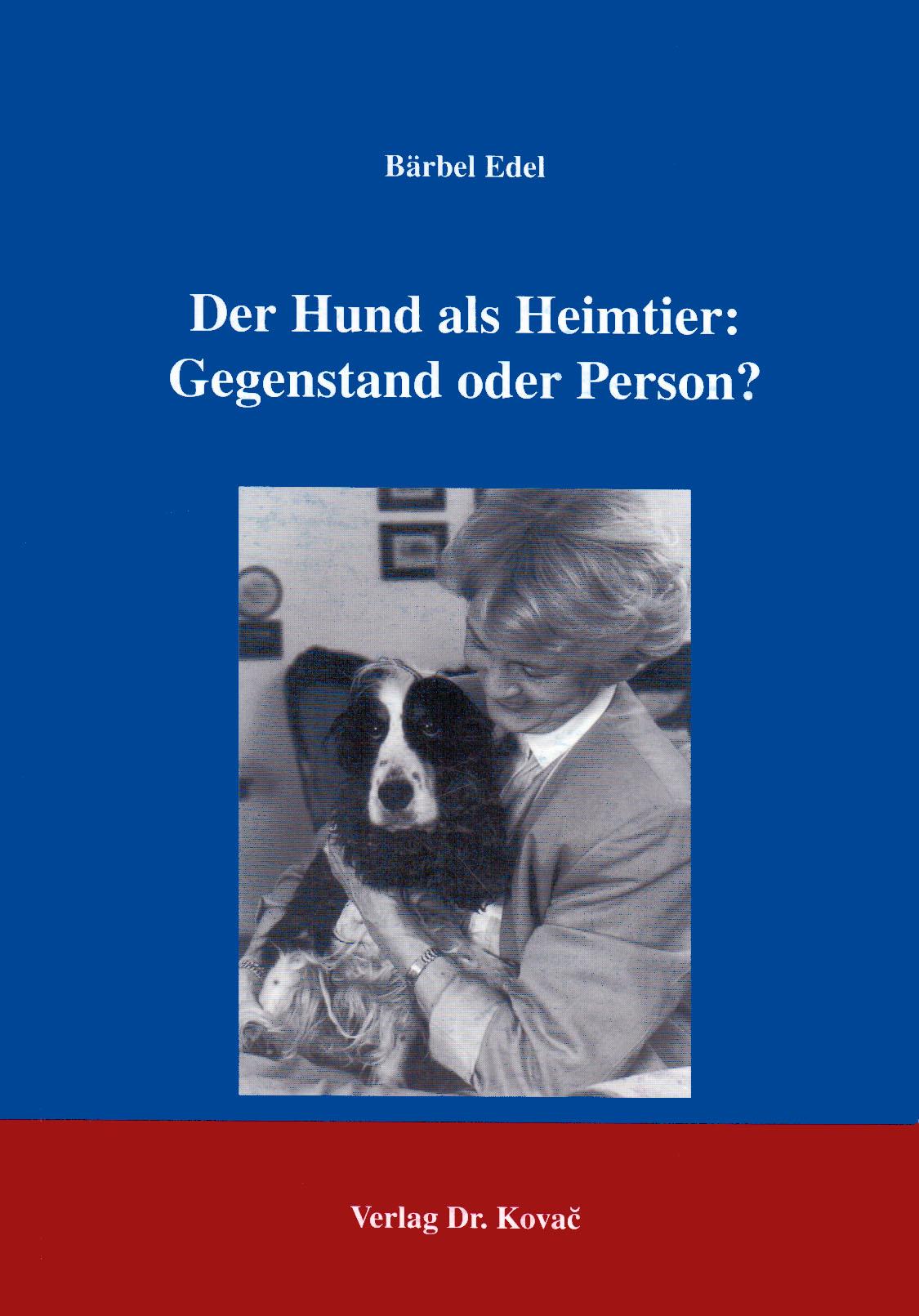 Cover: Der Hund als Heimtier: Gegenstand oder Person?