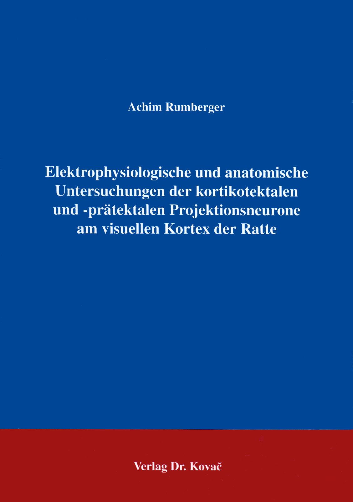 Cover: Elektrophysiologische und anatomische Untersuchungen der kortikotektalen und -prätektalen Projektionsneurone am visuellen Kortex der Ratte
