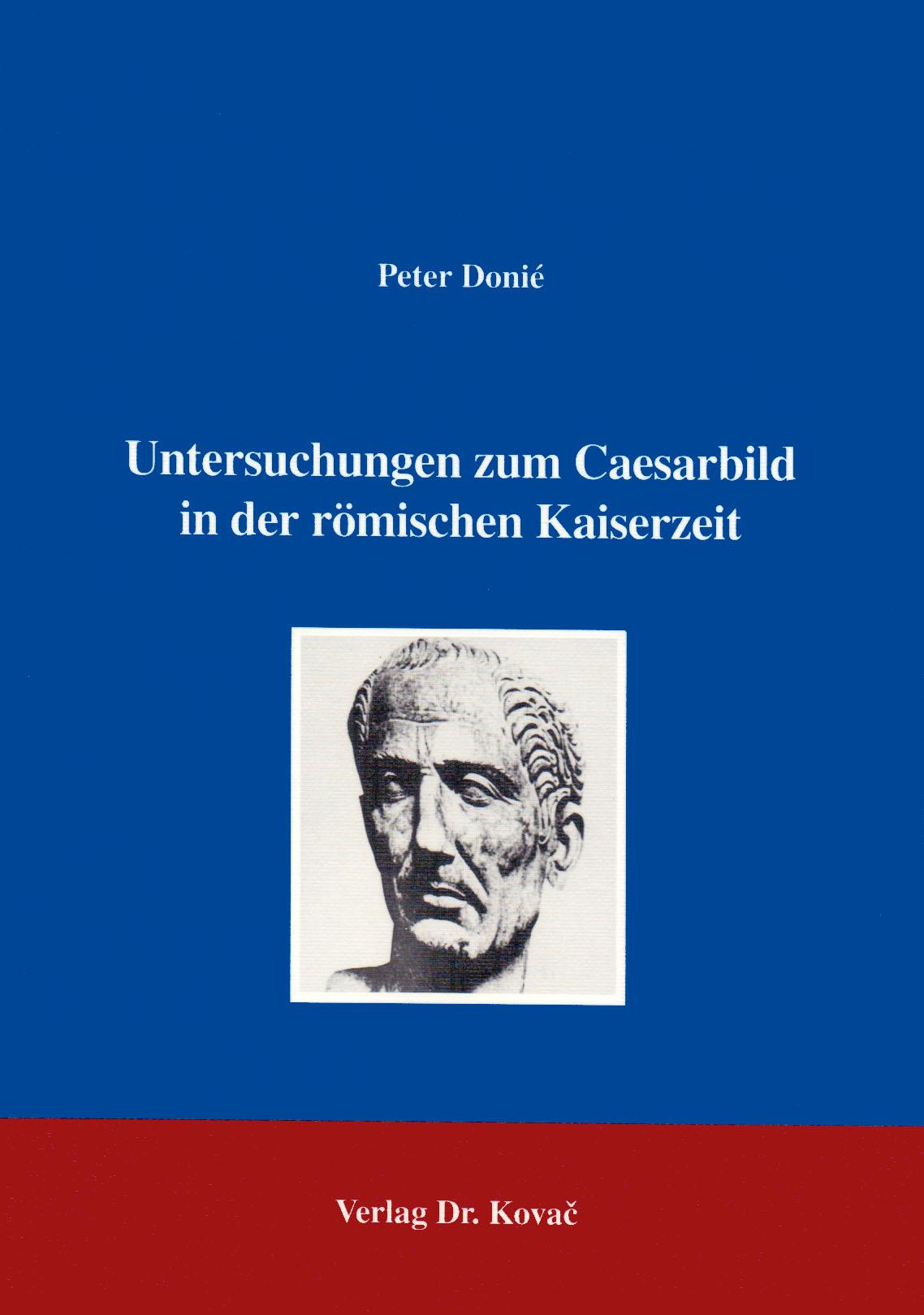 Cover: Untersuchungen zum Caesarbild in der römischen Kaiserzeit