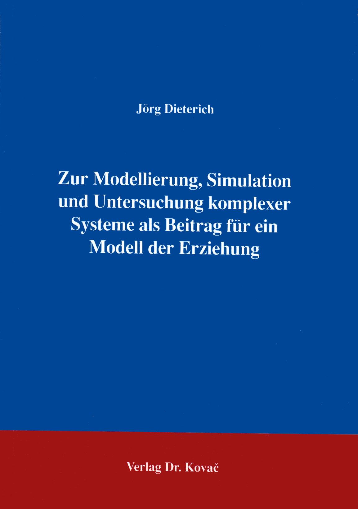 Cover: Zur Modellierung, Simulation und Untersuchung komplexer Systeme als Beitrag für ein Modell der Erziehung