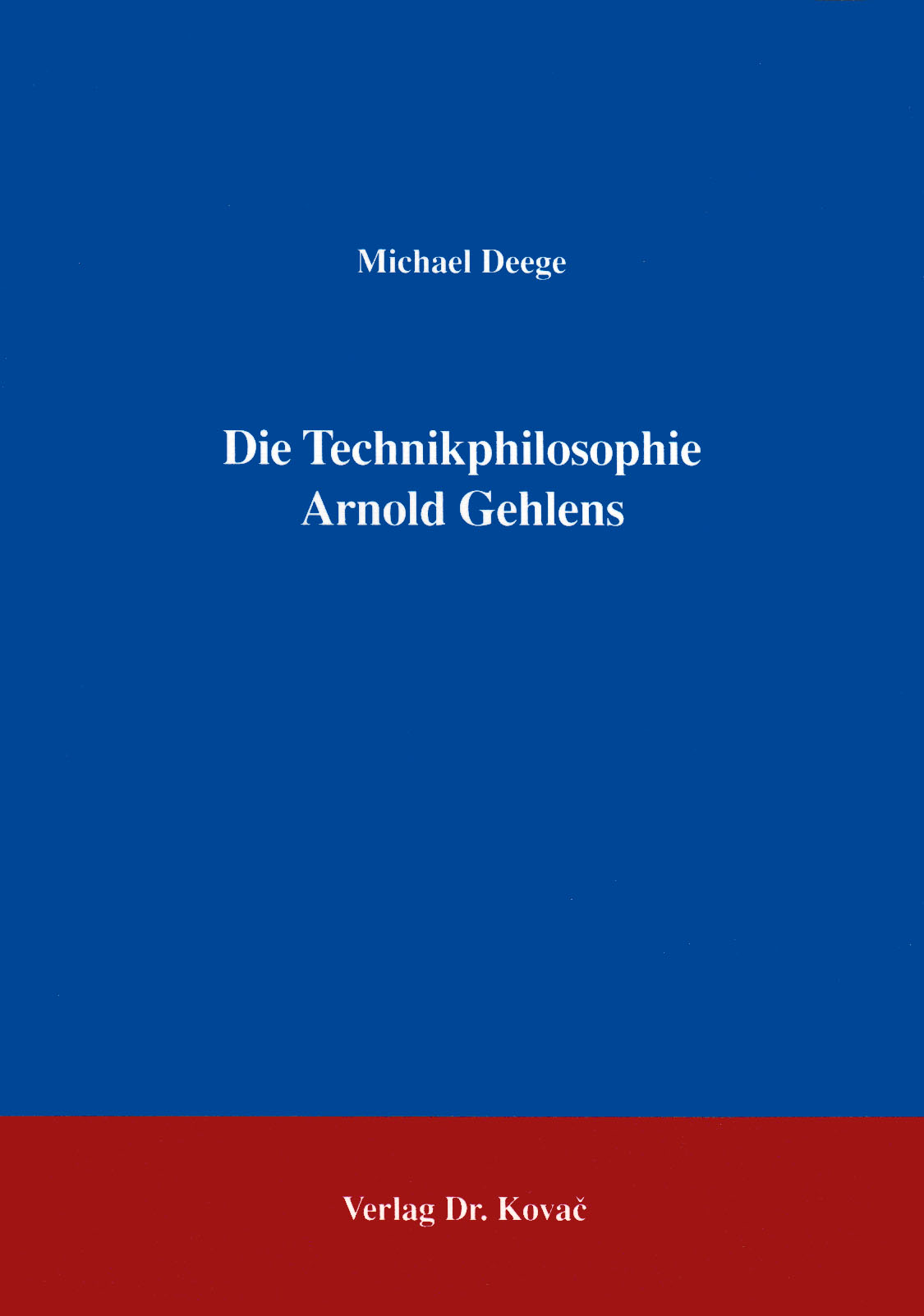 Cover: Die Technikphilosophie Arnold Gehlens