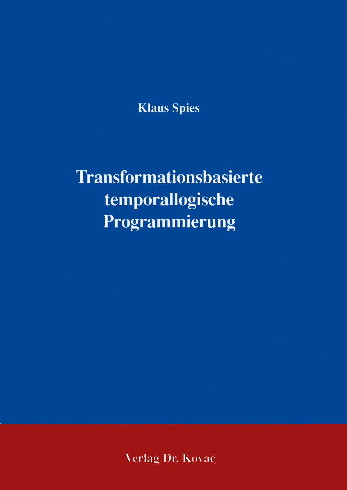 Cover: Transformationsbasierte temporallogische Programmierung