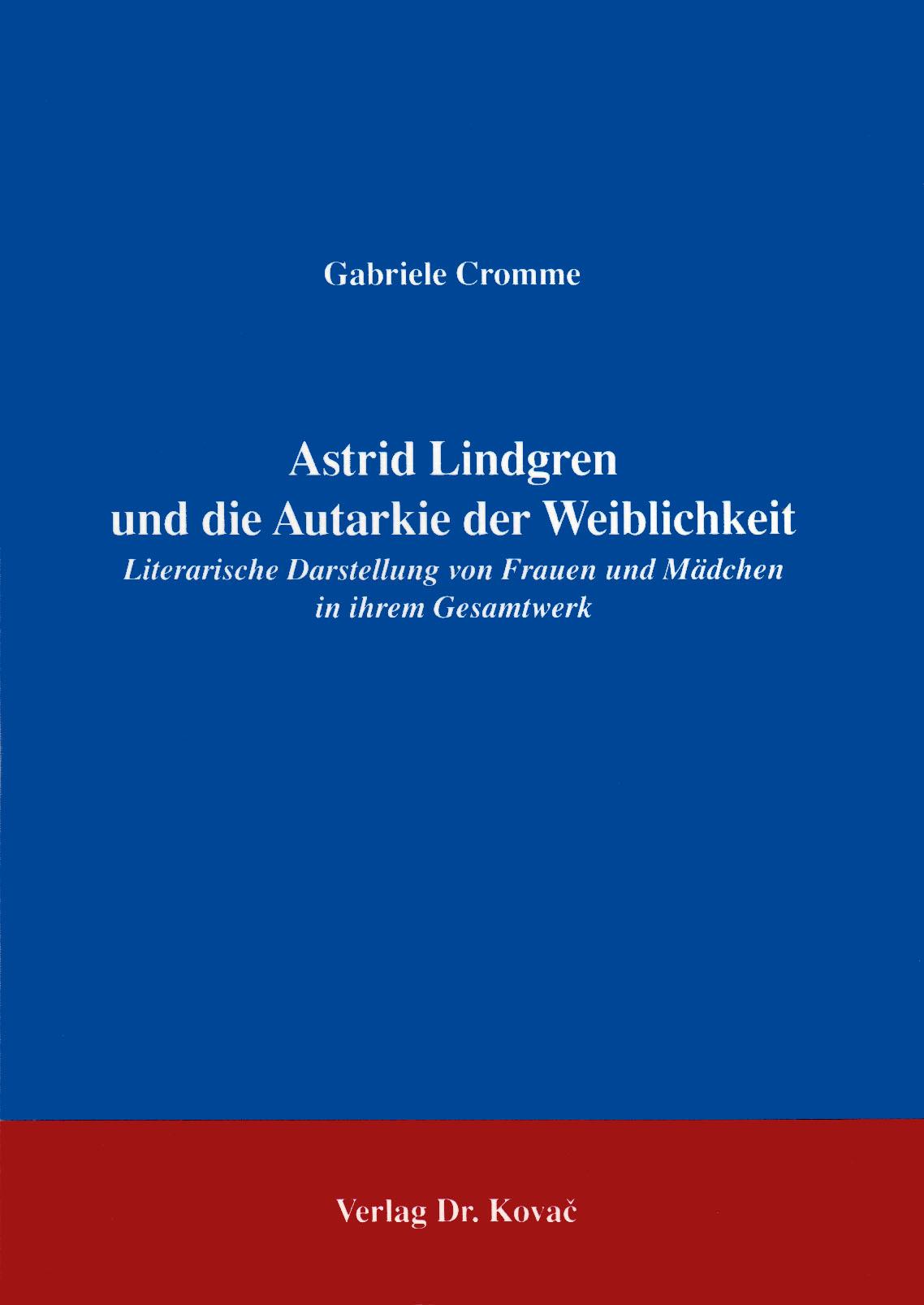 Cover: Astrid Lindgren und die Autarkie der Weiblichkeit