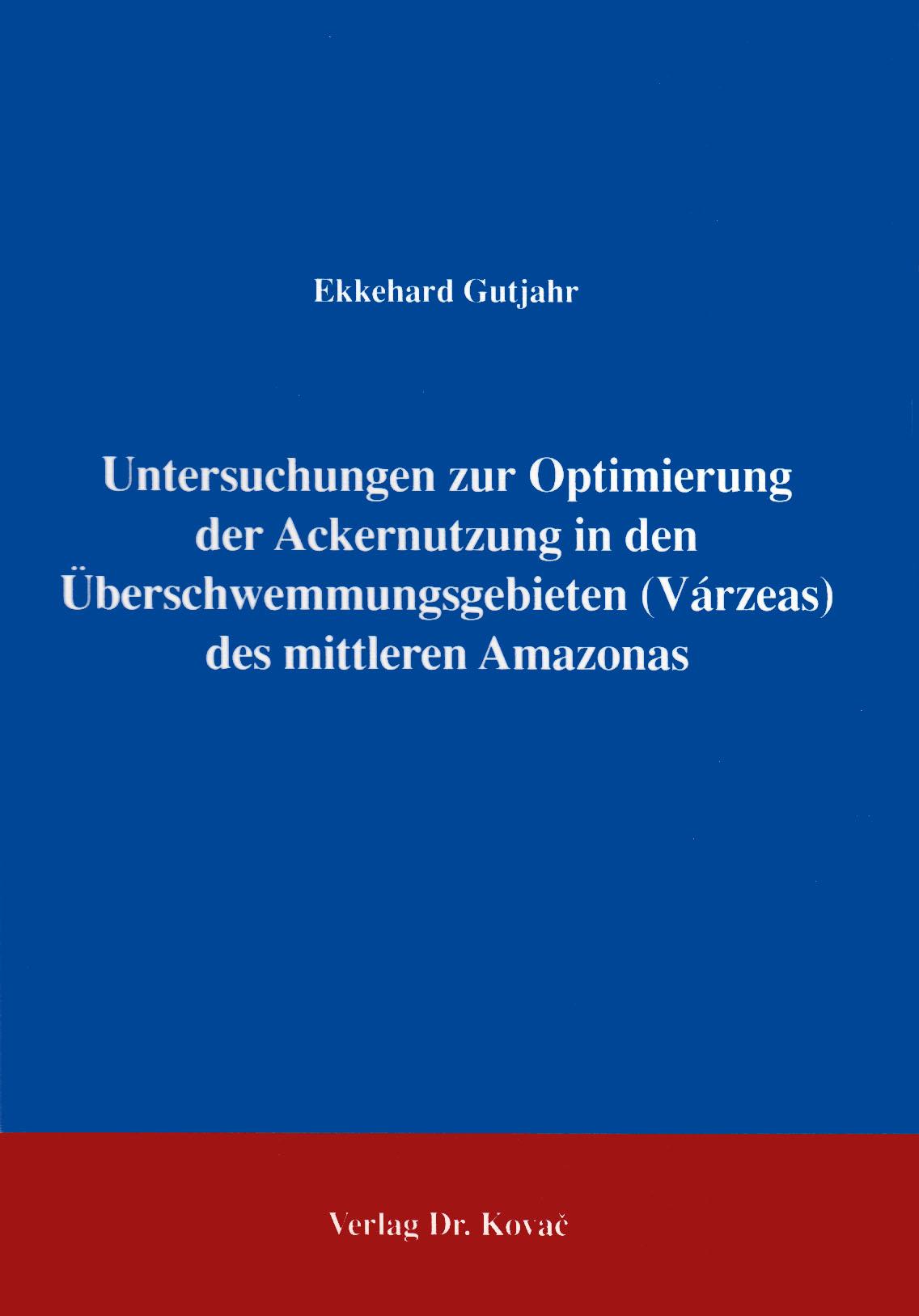 Cover: Untersuchungen zur Optimierung der Ackernutzung in den Überschwemmungsgebieten (Várzeas) des mittleren Amazonas