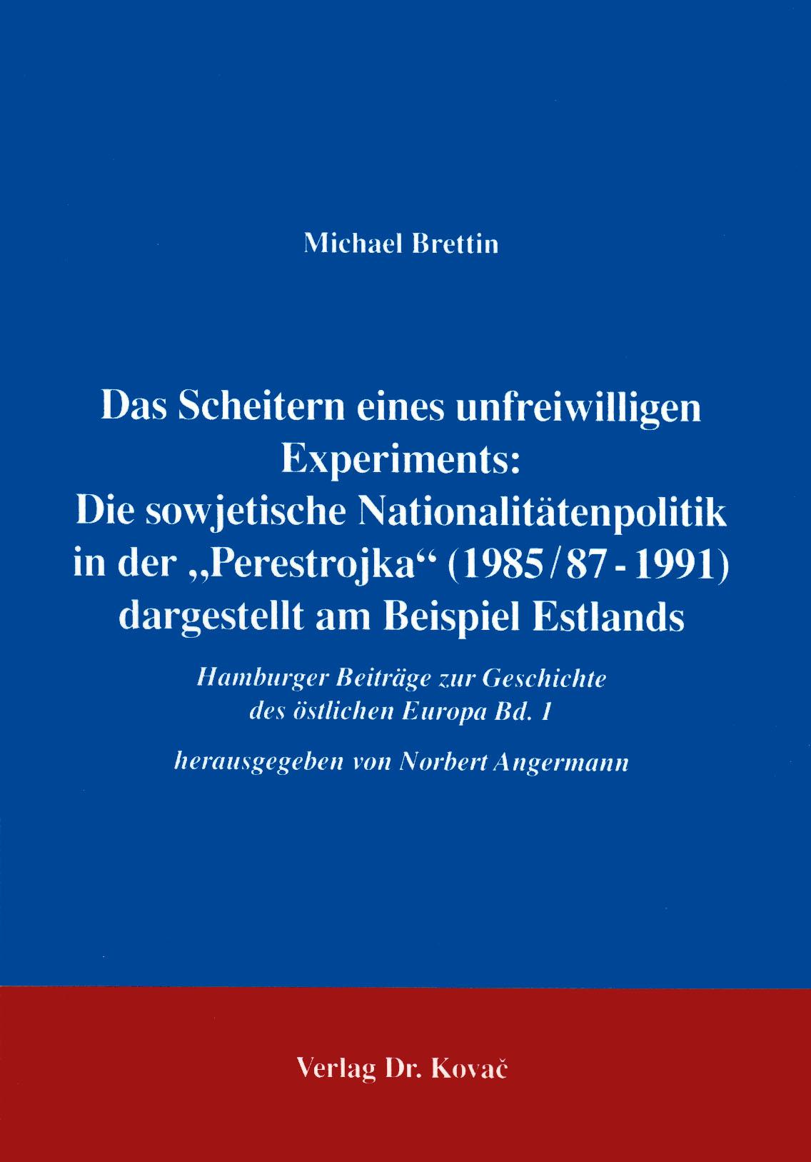 """Cover: Das Scheitern eines unfreiwilligen Experiments: Die sowjetische Nationalitätenpolitik in der """"Perestrojka"""" (1985/87 - 1991) dargestellt am Beispiel Estlands"""