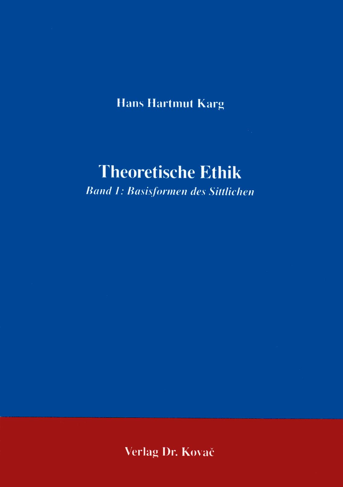 Cover: Theoretische Ethik Band 1: Basisformen des Sittlichen