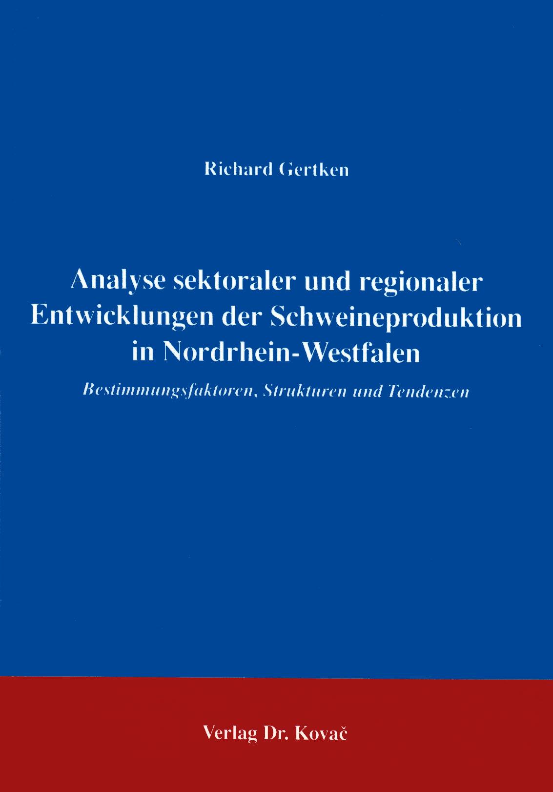 Cover: Analyse sektoraler und regionaler Entwicklungen der Schweineproduktion in Nordrhein-Westfalen